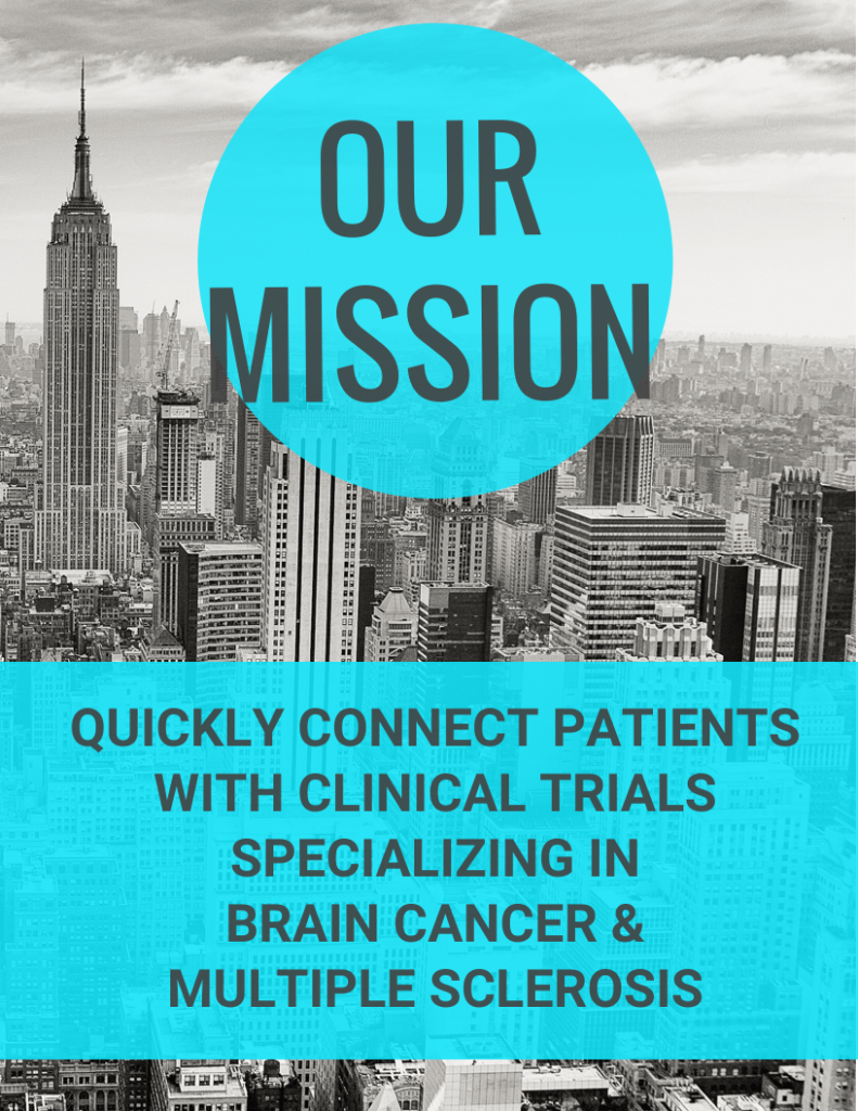 OUR MISSION QUICKLY CONNECT PATIENTS WITH CLINICAL TRIALS SPECIALIZING IN BRAIN CANCER & MULTIPLE SCLEROSIS