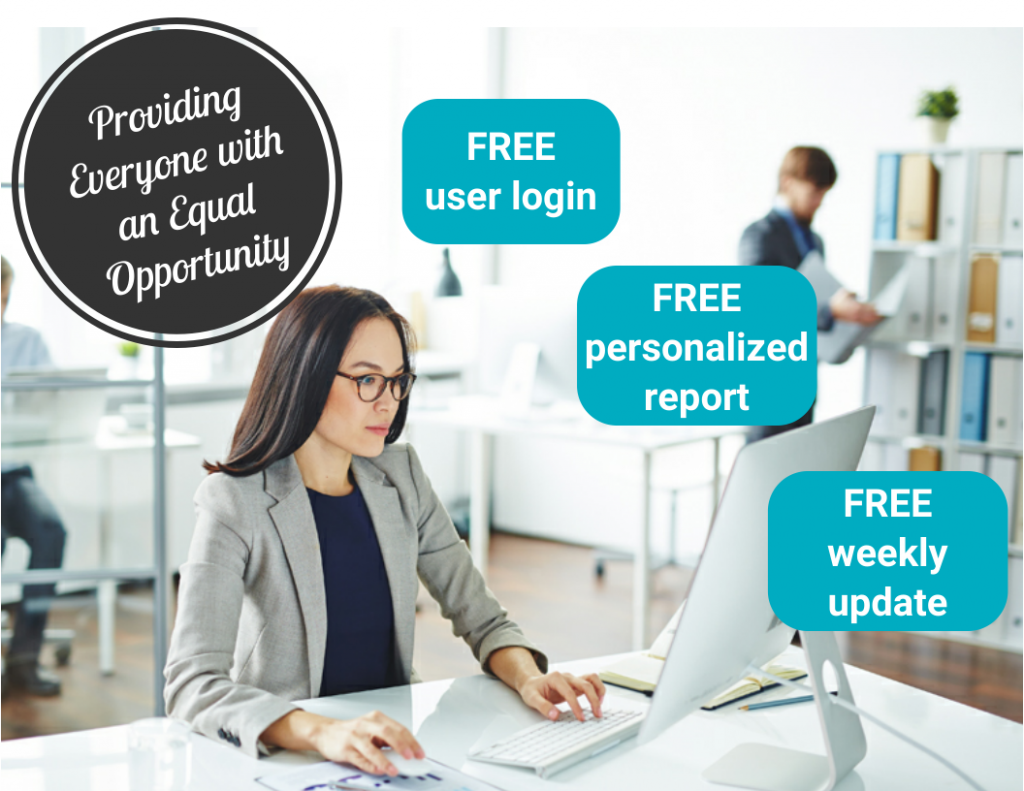 Providing Everyone with an Equal Opportunity FREE user login, FREE personalized report, FREE weekly update